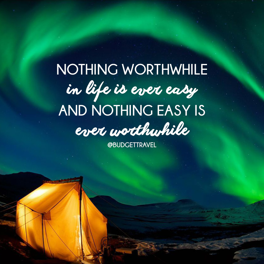 nothing-worthwhile-is-ever-easy-travel-quote-472015-191938_original